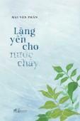 """Tập thơ """"Lặng yên cho nước chảy"""": Những dư âm lâu dài"""