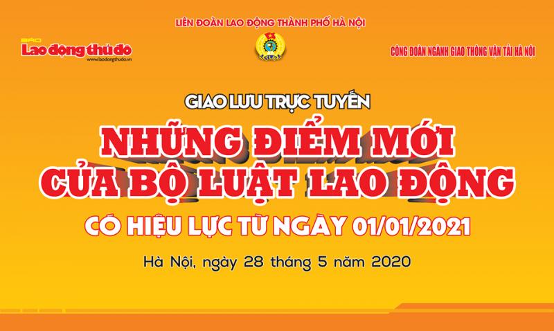 Ngày 28/5, sẽ diễn ra giao lưu trực tuyến về những điểm mới của Bộ Luật Lao động sửa đổi