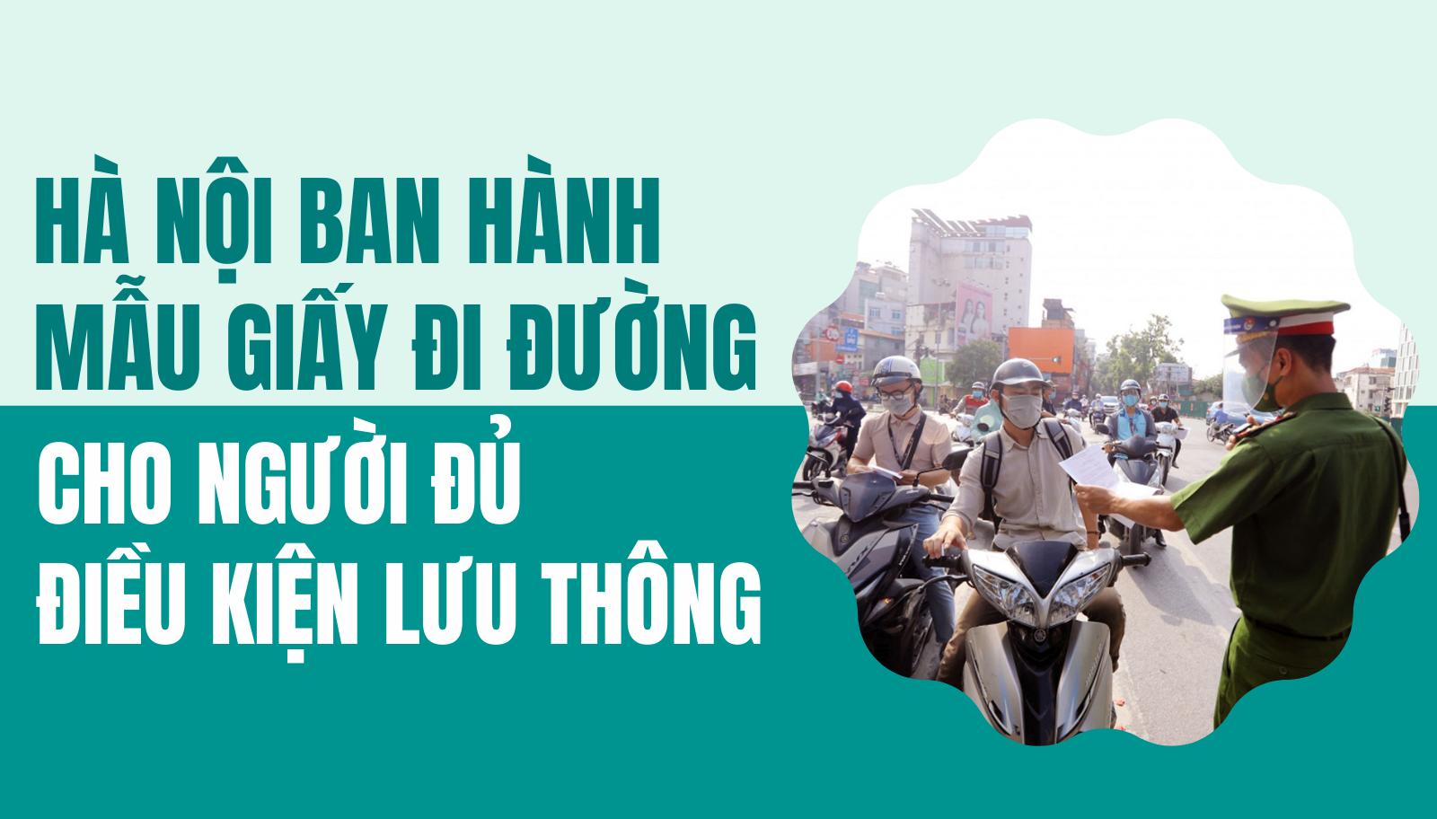 [Infographic] Hà Nội: Ban hành mẫu giấy đi đường cho người đủ điều kiện lưu thông