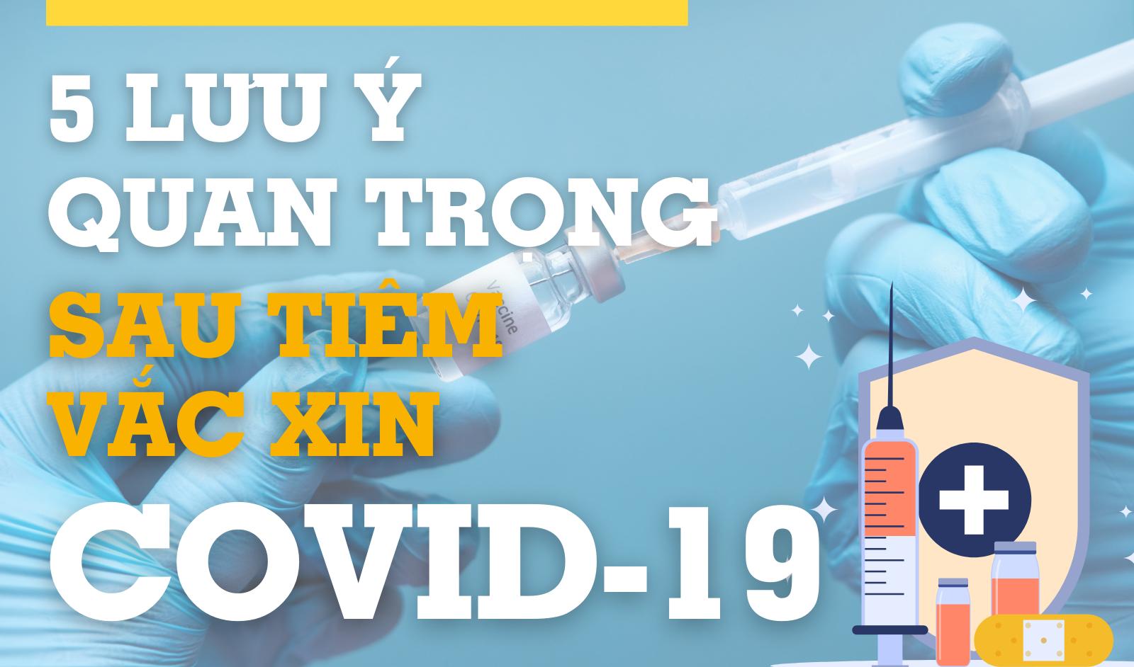 [Infographic] 5 lưu ý quan trọng sau tiêm vắc xin Covid-19