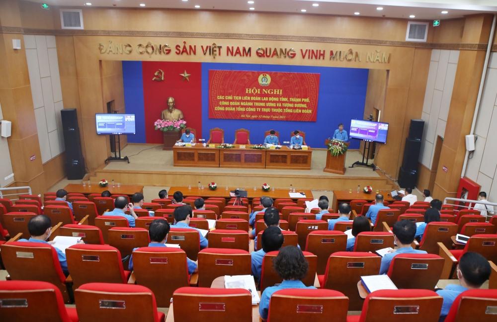 Hội nghị các Chủ tịch Liên đoàn Lao động tỉnh, thành phố, Công đoàn ngành và Tổng Công ty