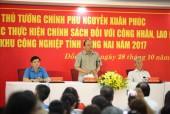 Thủ tướng Nguyễn Xuân Phúc kiểm tra thực hiện chính sách đối với công nhân lao động