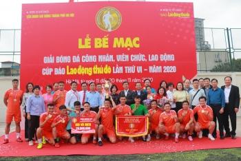 Bế mạc Giải bóng đá Công nhân, viên chức, lao động Cúp Báo Lao động Thủ đô lần thứ VI