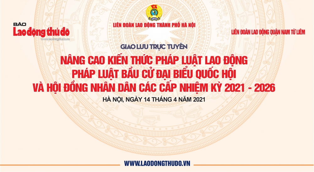 """""""Nâng cao kiến thức pháp luật Lao động, pháp luật Bầu cử đại biểu Quốc hội và Hội đồng nhân dân các cấp nhiệm kỳ 2021 - 2026"""""""