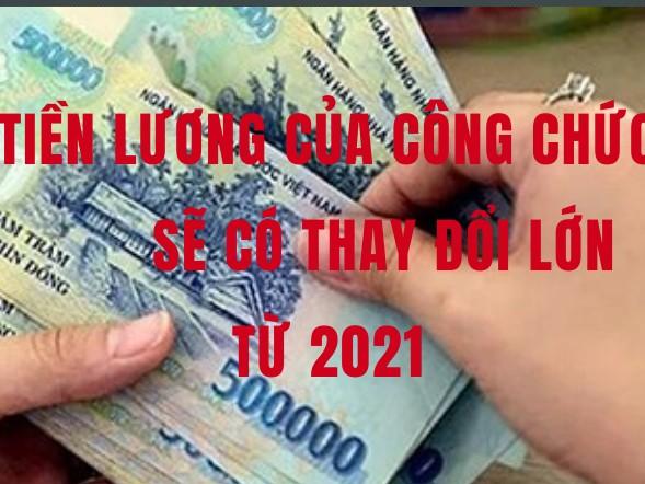 Tiền lương của công chức sẽ có thay đổi lớn từ 2021