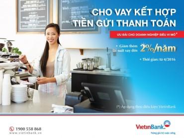 Gửi tiền tại VietinBank được vay ưu đãi lãi suất