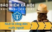 BHXH bắt buộc đối với người lao động nước ngoài