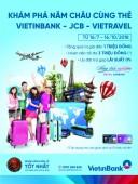 Khám phá năm châu cùng thẻ VietinBank - JCB - Vietravel