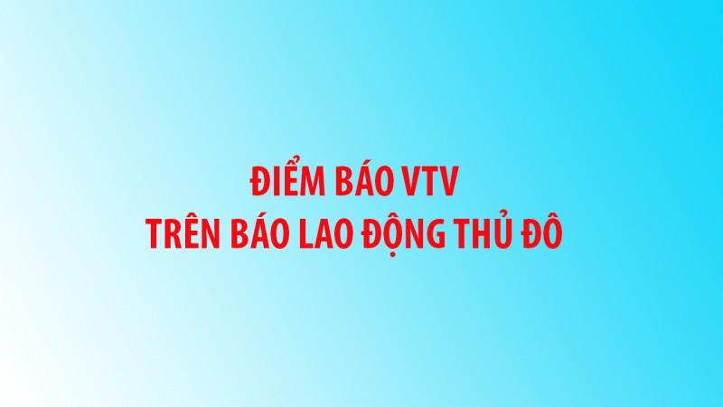Điểm báo VTV trên báo Lao động Thủ đô tuần này